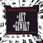 Ein Akt der Gewalt   Ryan David Jahn