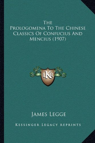 The Prologomena to the Chinese Classics of Confucius and Menthe Prologomena to the Chinese Classics of Confucius and Mencius (1907) Cius (1907)