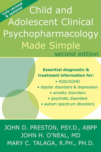PsyD, ABPP, John H. O'Neal, MD, Mary C. Talaga, RPH, PhD  John D. Preston - Child and Adolescent Clinical Psychopharmacology Made Simple