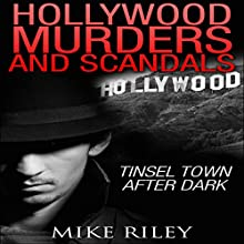 Hollywood Murders and Scandals: Tinsel Town After Dark: Famous Celebrity Murders, Scandals and Crimes (       UNABRIDGED) by Mike Riley Narrated by Stephen Paul Aulridge, Jr.