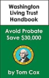 Washington Living Trust Handbook: How to Create a Living Trust in Washington and Save $30k in Probate Fees