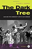 The Dark Tree: Jazz and the Community Arts in Los Angeles (George Gund Foundation Book in African American Studies)