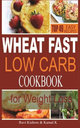 Wheat Fast Low Carb CookBook for Weight Loss: Top 49 Wheat Free Beginners Recipes, Who Want to Lose Belly Fat Without Di