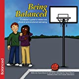 Being Balanced: A Childrens Guide to Intellectual, Physical and Emotional Well-Being