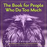 Bradley Trevor Greive The Book for People Who Do Too Much