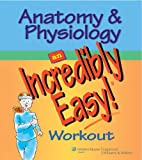 Anatomy & Physiology: An Incredibly Easy! Workout (Incredibly Easy! Series®) (0781783038) by Springhouse