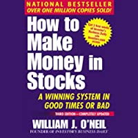 How to Make Money in Stocks: A Winning System in Good Times or Bad (       UNABRIDGED) by William O'Neil Narrated by Chris Ryan