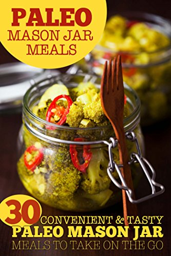 Paleo Mason Jar Meals: 30 Convenient and Tasty Paleo Mason Jar Meals to Take on the Go by Susan Reynolds
