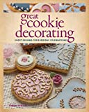 Great Cookie Decorating: Sweet designs for everyday celebrations