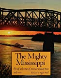 The Mighty Mississippi: The Life and Times of America's Greatest River (0802789439) by Vieira, Linda