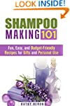 Shampoo Making 101: Fun, Easy, and Bu...