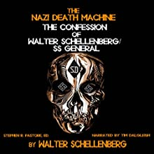 The Nazi Death Machine: The Confession of Walter Schellenberg Audiobook by Walter Schellenberg Narrated by Tim Dalgleish