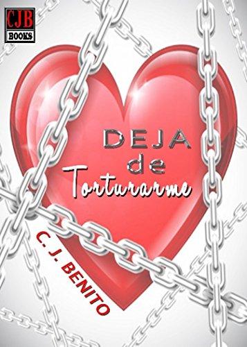Portada del libro Deja de torturarme de C.  J. Benito