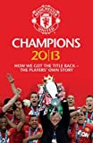 Champions 20/13: How We Got the Title Back - the Players' Own Story (Mufc)