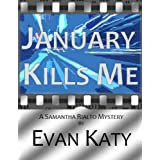 January Kills Me (Samantha Rialto Mysteries Book 1) ~ Evan Katy