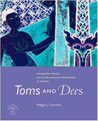 Toms and Dees: Transgender Identity and Female Same-Sex Relationships in Thailand (Southeast Asia: Politics, Meaning, Memory.)