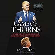 Game of Thorns: The Inside Story of Hillary Clinton's Failed Campaign and Donald Trump's Winning Strategy | Livre audio Auteur(s) : Doug Wead Narrateur(s) : Doug Wead