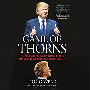 Game of Thorns: The Inside Story of Hillary Clinton's Failed Campaign and Donald Trump's Winning Strategy Hörbuch von Doug Wead Gesprochen von: Doug Wead