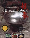 Image of The Breath of a Wok: Unlocking the Spirit of Chinese Wok Cooking Through Recipes and Lore