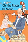 Oh, The Places He Went: A Story About Dr. Seuss, Theodor Seuss Geisel