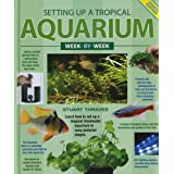 Setting UP a Tropical Aquarium Week-By-Weekby Stuart Thraves