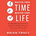 Master Your Time, Master Your Life: The Breakthrough System to Get More Results, Faster, in Every Area of Your Life Hörbuch von Brian Tracy Gesprochen von: Brian Tracy