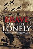 img - for Brave Are the Lonely : A Novel of World War II book / textbook / text book