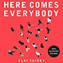 Here Comes Everybody: The Power of Organizing Without Organizations Audiobook by Clay Shirky Narrated by Eric Michael Summerer