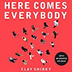 Here Comes Everybody: The Power of Organizing Without Organizations by Clay Shirky on Audible