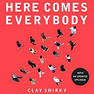 Here Comes Everybody: The Power of Organizing Without Organizations | [Clay Shirky]
