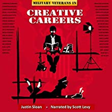 Military Veterans in Creative Careers: Interviews with Our Nation's Heroes: Creative Mentor, Book 3 (       UNABRIDGED) by Justin Sloan Narrated by Scott Levy