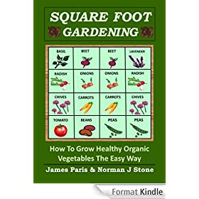 Square Foot Gardening - How To Grow Healthy Organic Vegetables The Easy Way: Including Companion Planting & Intensive Vegetable Growing Methods (English Edition)