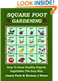 Square Foot Gardening - How To Grow Healthy Organic Vegetables The Easy Way: Including Companion Planting & Intensive Vegetable Growing Methods (Gardening Techniques Book 5)