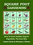 img - for Square Foot Gardening - How To Grow Healthy Organic Vegetables The Easy Way: Including Companion Planting & Intensive Vegetable Growing Methods book / textbook / text book