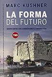 La forma del futuro. Cento edifici che cambieranno la nostra vita