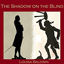 The Shadow on the Blind (       UNABRIDGED) by Louisa Baldwin Narrated by Cathy Dobson