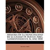 Memoria De La Municipalidad De La Ciudad De Buenos Aires, Correspondiente Al Año 1858