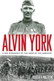 Alvin York: A New Biography of the Hero of the Argonne (American Warriors Series)