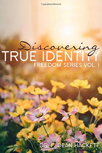 Discovering True Identity: A Believer's Position in Christ: Volume 1 (Freedom Series)