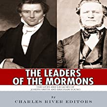 The Leaders of the Mormons: The Lives and Legacies of Joseph Smith and Brigham Young (       UNABRIDGED) by Charles River Editors Narrated by Michael Gilboe