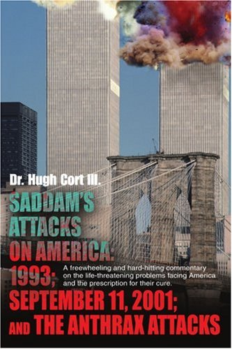 Saddam's Attacks On America: 1993 September 11, 2001 And The Anthrax Attacks