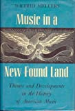 img - for Music in a new found land;: Themes and developments in the history of American music book / textbook / text book