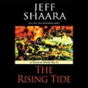 The Rising Tide: A Novel of World War II (       UNABRIDGED) by Jeff Shaara Narrated by Paul Michael