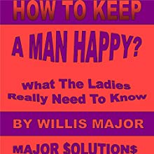 How to Keep a Man Happy (       UNABRIDGED) by Willis Major Narrated by Justin Cord Dabney