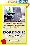 Dordogne Travel Guide: Sightseeing, H...
