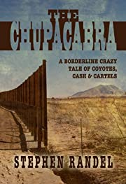 The Chupacabra: A Borderline Crazy Tale of Coyotes, Cash & Cartels