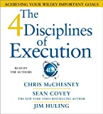 By Sean Covey The 4 Disciplines of Execution: Achieving Your Wildly Important Goals (Abridged) [Audio CD]