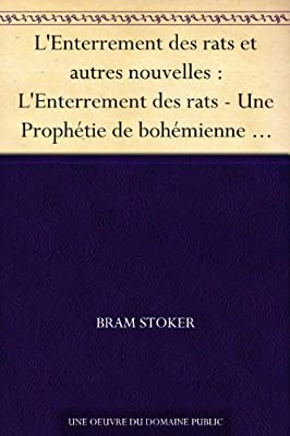 L'Enterrement des rats et autres nouvelles : L'Enterrement des rats - Une Prophétie de bohémienne - Les Sables de Crooken - Le Secret de l'or qui croît de Bram Stoker
