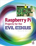 Raspberry Pi Projects for the Evil Ge...