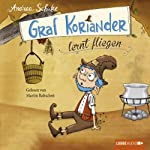 Graf Koriander lernt fliegen (Graf Koriander 2) | Andrea Schütze